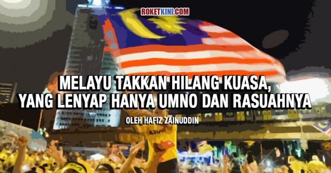 Melayu takkan hilang kuasa, yang lenyap hanya UMNO dan rasuahnya